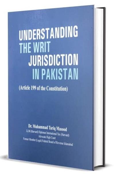 Understanding The Writ Jurisdiction In Pakistan